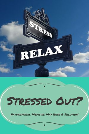 Stressed out? Naturopathic medicine may have a solution!