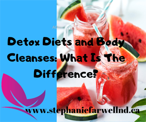 Detox Diets and Body Cleanses: What Is The Difference?