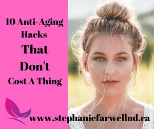 10 Anti-aging Hacks That Don't Cost a Thing!